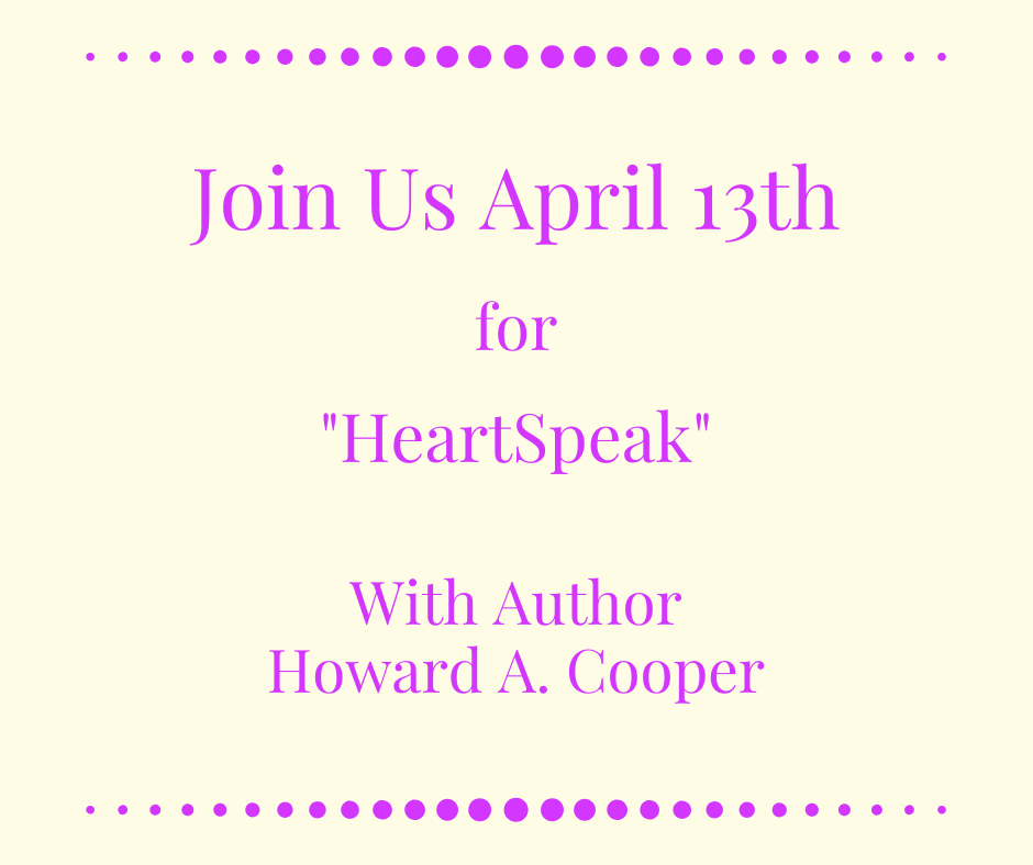 Join Author Howard A. Cooper for HeartSpeak on April 13th